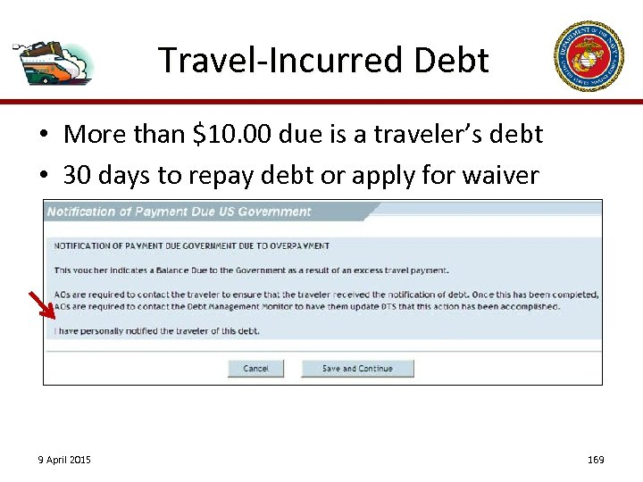 Travel-Incurred Debt • More than $10. 00 due is a traveler's debt • 30