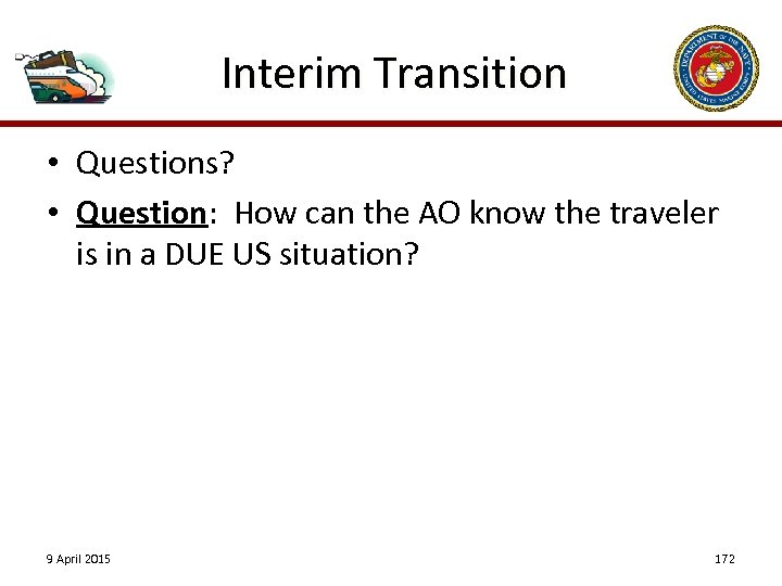 Interim Transition • Questions? • Question: How can the AO know the traveler is