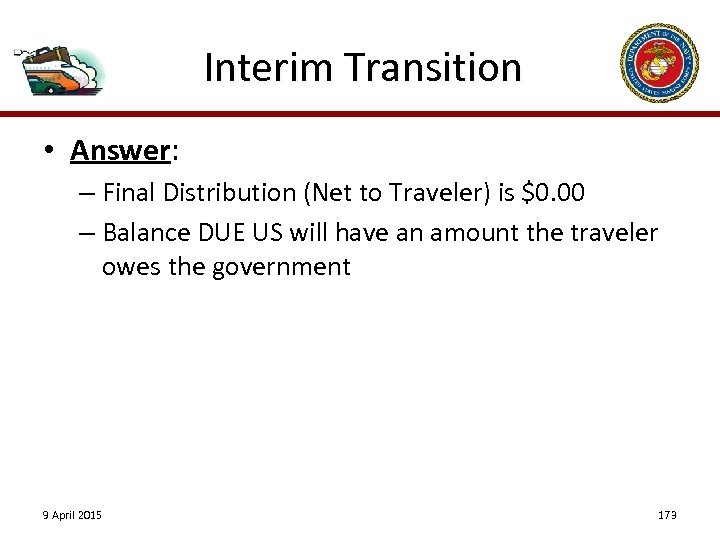 Interim Transition • Answer: – Final Distribution (Net to Traveler) is $0. 00 –