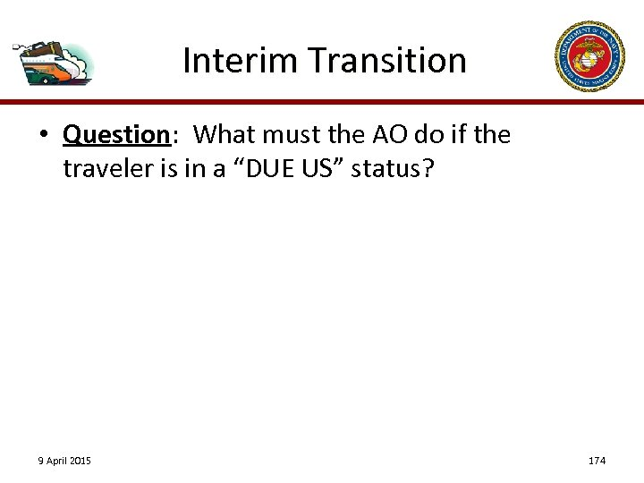 Interim Transition • Question: What must the AO do if the traveler is in