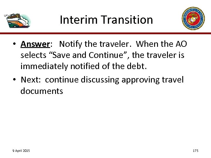 "Interim Transition • Answer: Notify the traveler. When the AO selects ""Save and Continue"","