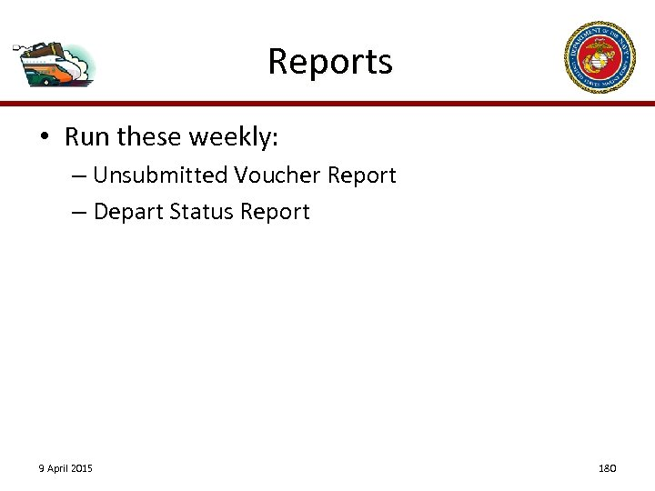 Reports • Run these weekly: – Unsubmitted Voucher Report – Depart Status Report 9
