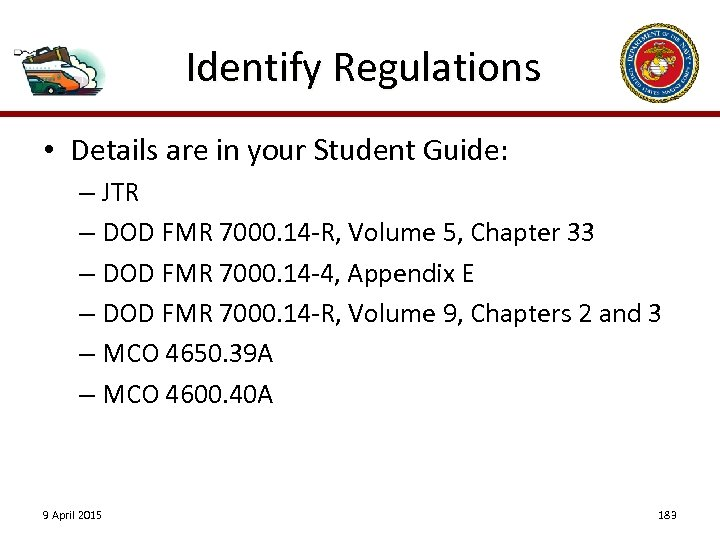 Identify Regulations • Details are in your Student Guide: – JTR – DOD FMR