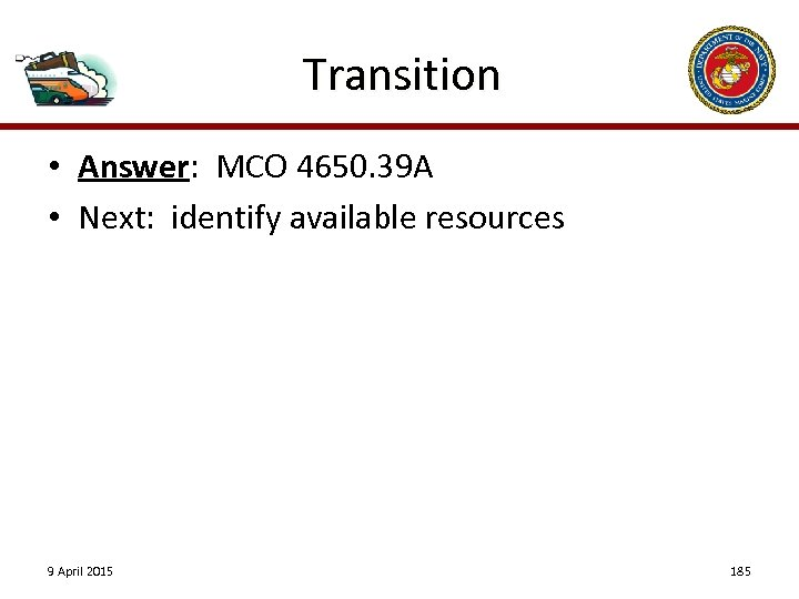Transition • Answer: MCO 4650. 39 A • Next: identify available resources 9 April