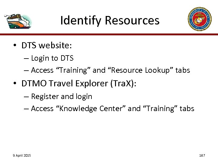 "Identify Resources • DTS website: – Login to DTS – Access ""Training"" and ""Resource"