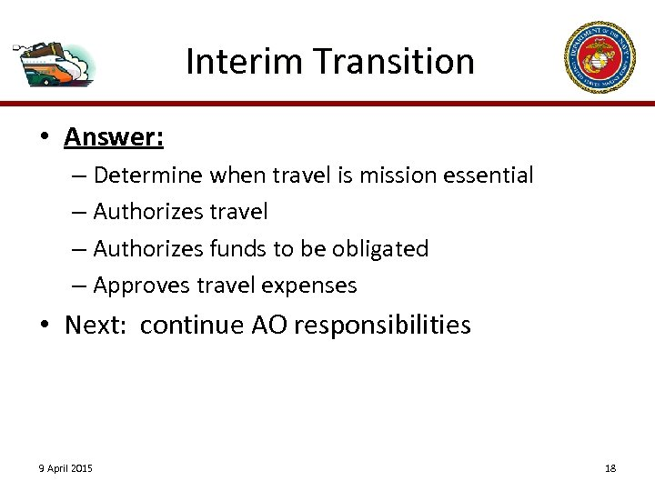 Interim Transition • Answer: – Determine when travel is mission essential – Authorizes travel