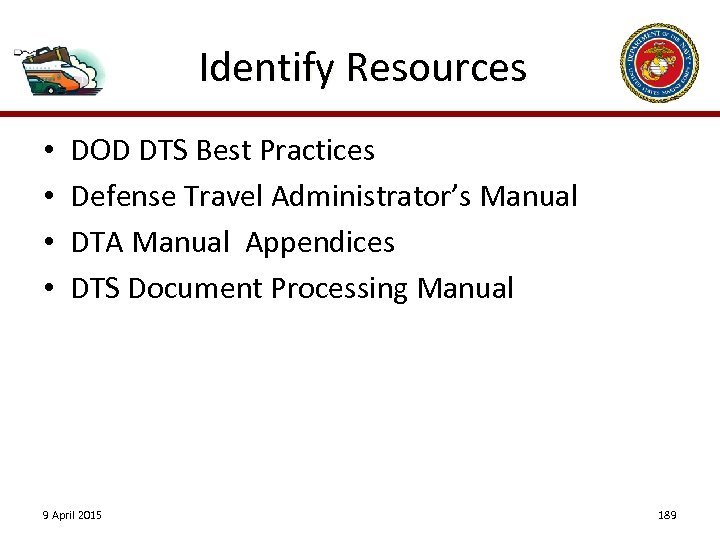 Identify Resources • • DOD DTS Best Practices Defense Travel Administrator's Manual DTA Manual