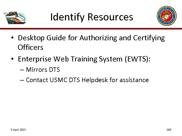 Identify Resources • Desktop Guide for Authorizing and Certifying Officers • Enterprise Web Training