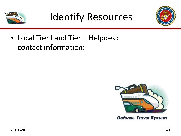 Identify Resources • Local Tier I and Tier II Helpdesk contact information: 9 April