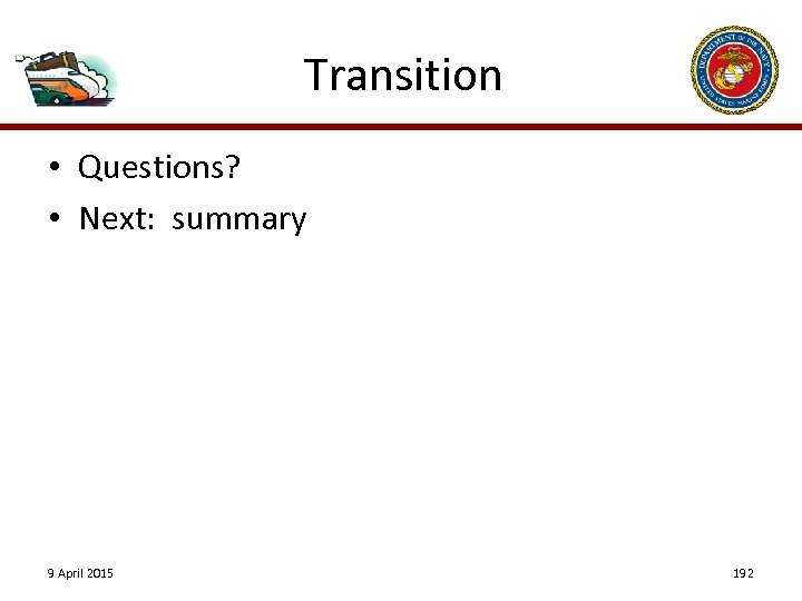 Transition • Questions? • Next: summary 9 April 2015 192