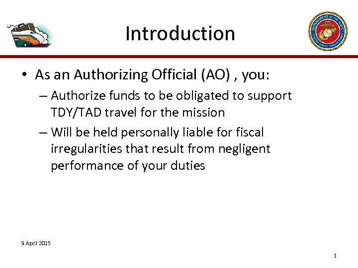 Introduction • As an Authorizing Official (AO) , you: – Authorize funds to be