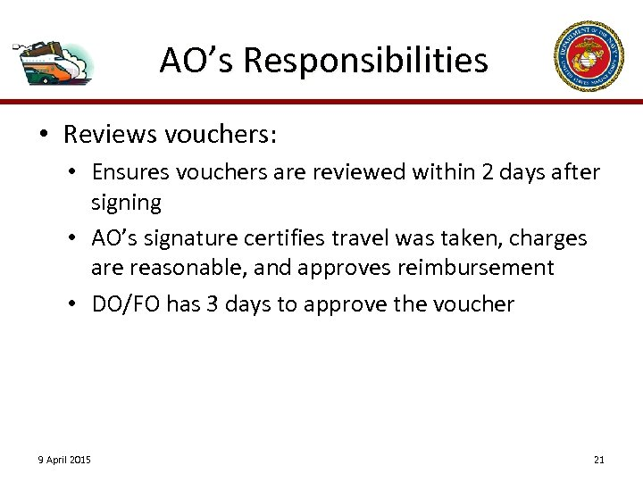 AO's Responsibilities • Reviews vouchers: • Ensures vouchers are reviewed within 2 days after
