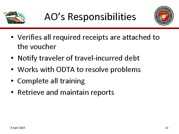 AO's Responsibilities • Verifies all required receipts are attached to the voucher • Notify