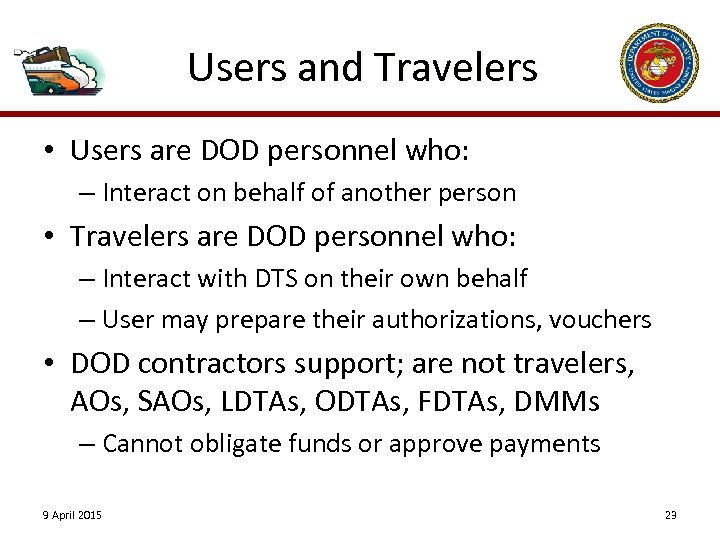 Users and Travelers • Users are DOD personnel who: – Interact on behalf of