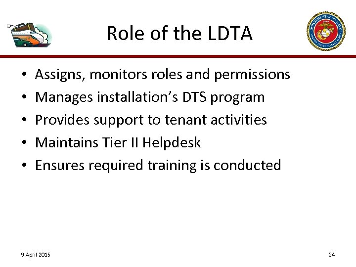 Role of the LDTA • • • Assigns, monitors roles and permissions Manages installation's