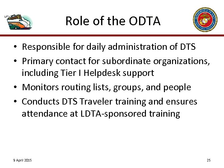 Role of the ODTA • Responsible for daily administration of DTS • Primary contact