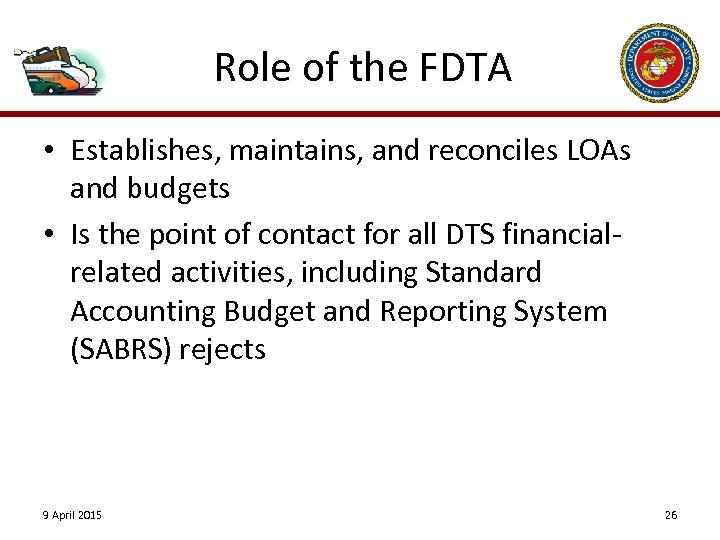 Role of the FDTA • Establishes, maintains, and reconciles LOAs and budgets • Is