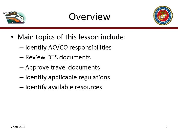 Overview • Main topics of this lesson include: – Identify AO/CO responsibilities – Review