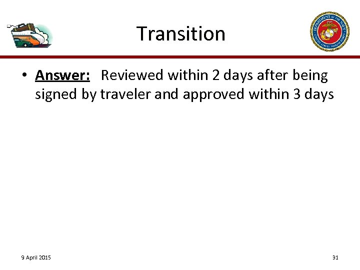 Transition • Answer: Reviewed within 2 days after being signed by traveler and approved