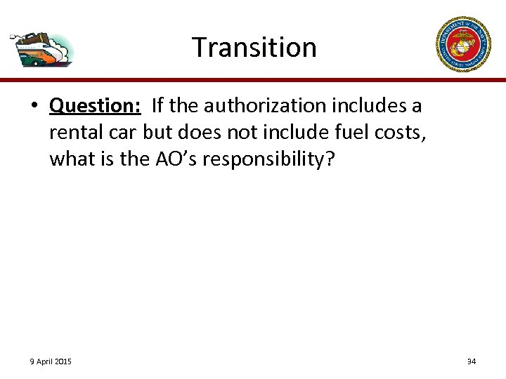 Transition • Question: If the authorization includes a rental car but does not include
