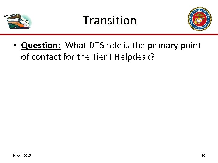 Transition • Question: What DTS role is the primary point of contact for the