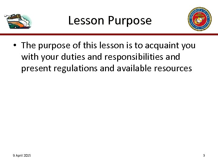 Lesson Purpose • The purpose of this lesson is to acquaint you with your