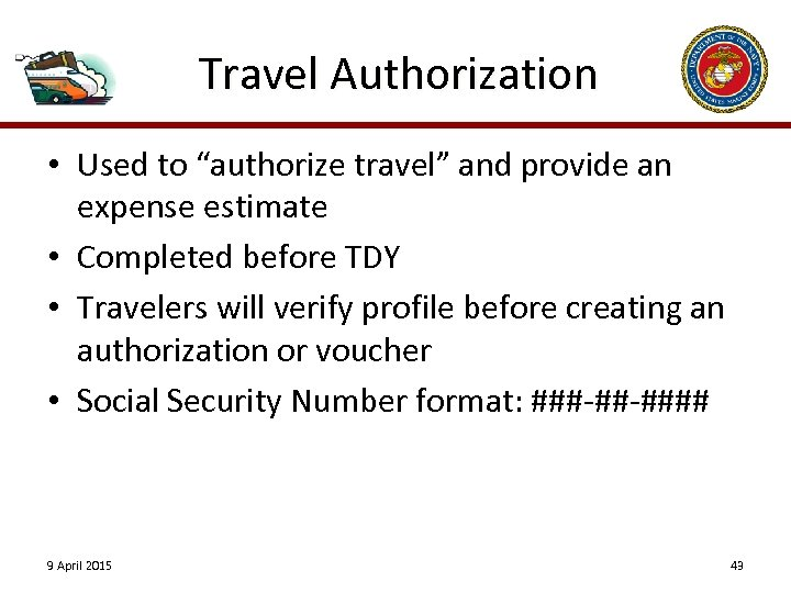 "Travel Authorization • Used to ""authorize travel"" and provide an expense estimate • Completed"