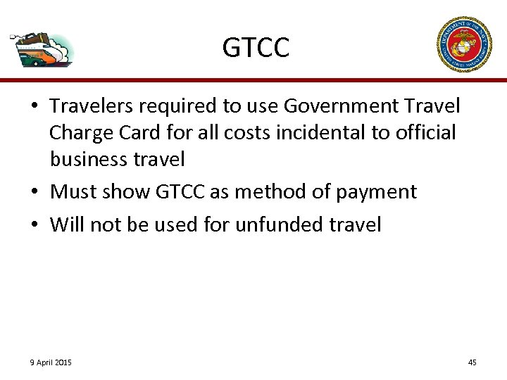 GTCC • Travelers required to use Government Travel Charge Card for all costs incidental