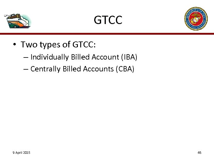 GTCC • Two types of GTCC: – Individually Billed Account (IBA) – Centrally Billed