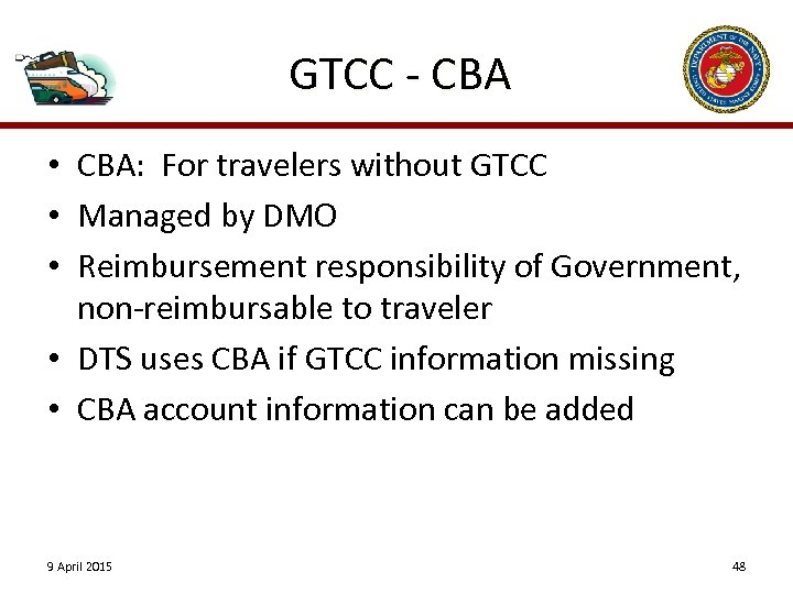 GTCC - CBA • CBA: For travelers without GTCC • Managed by DMO •