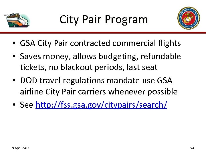 City Pair Program • GSA City Pair contracted commercial flights • Saves money, allows