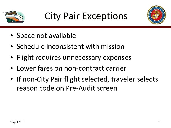 City Pair Exceptions • • • Space not available Schedule inconsistent with mission Flight