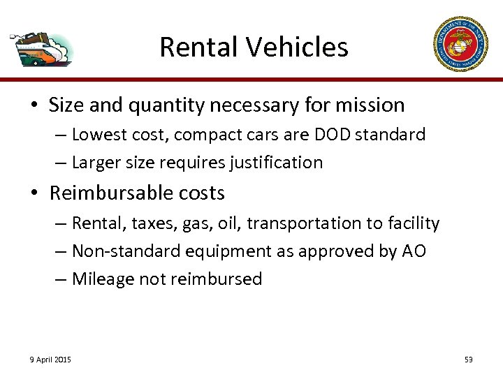 Rental Vehicles • Size and quantity necessary for mission – Lowest cost, compact cars