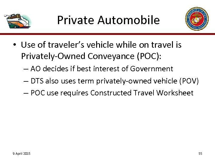 Private Automobile • Use of traveler's vehicle while on travel is Privately-Owned Conveyance (POC):