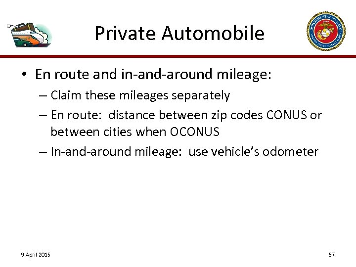 Private Automobile • En route and in-and-around mileage: – Claim these mileages separately –