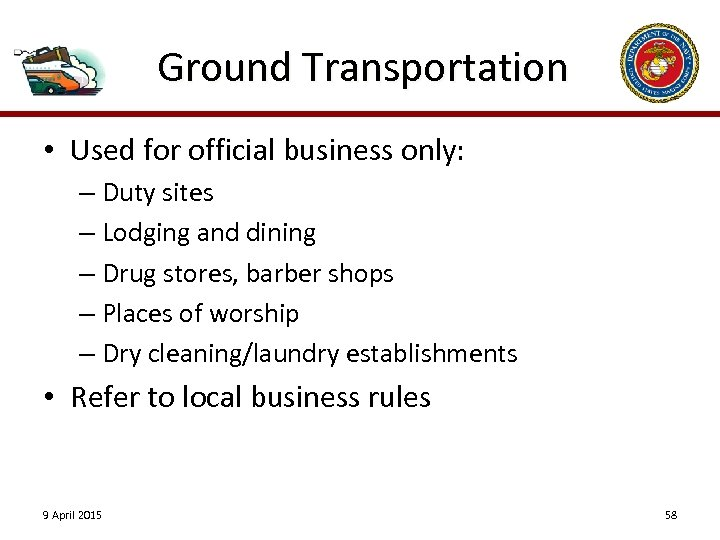 Ground Transportation • Used for official business only: – Duty sites – Lodging and