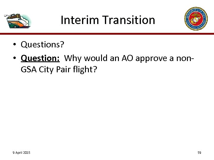 Interim Transition • Questions? • Question: Why would an AO approve a non. GSA