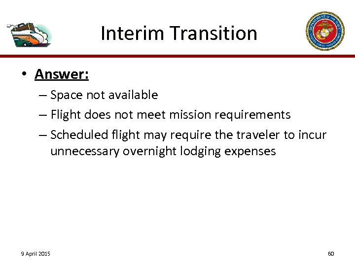 Interim Transition • Answer: – Space not available – Flight does not meet mission