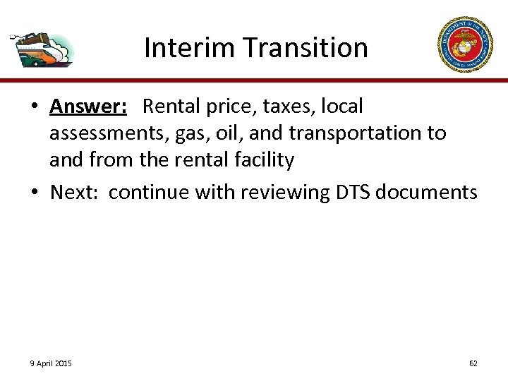 Interim Transition • Answer: Rental price, taxes, local assessments, gas, oil, and transportation to