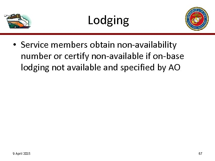 Lodging • Service members obtain non-availability number or certify non-available if on-base lodging not