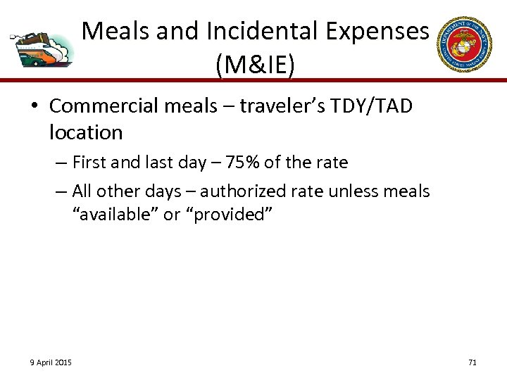 Meals and Incidental Expenses (M&IE) • Commercial meals – traveler's TDY/TAD location – First