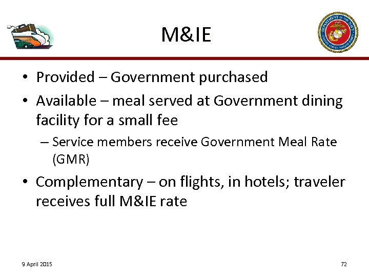 M&IE • Provided – Government purchased • Available – meal served at Government dining
