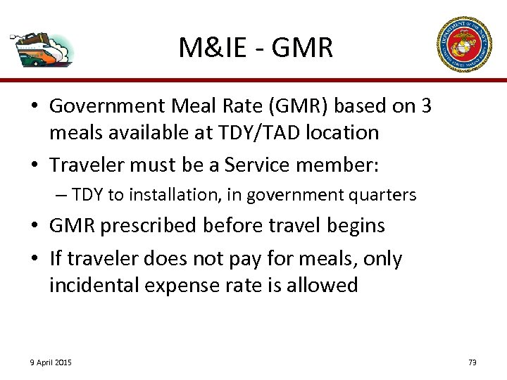 M&IE - GMR • Government Meal Rate (GMR) based on 3 meals available at