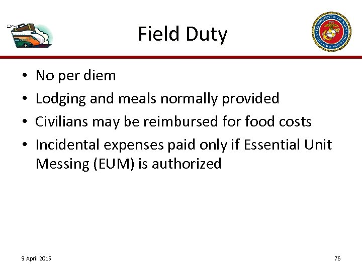 Field Duty • • No per diem Lodging and meals normally provided Civilians may