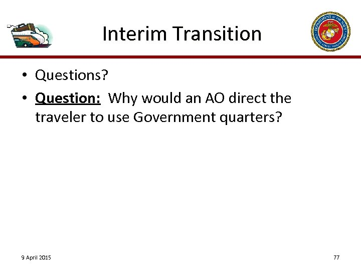 Interim Transition • Questions? • Question: Why would an AO direct the traveler to