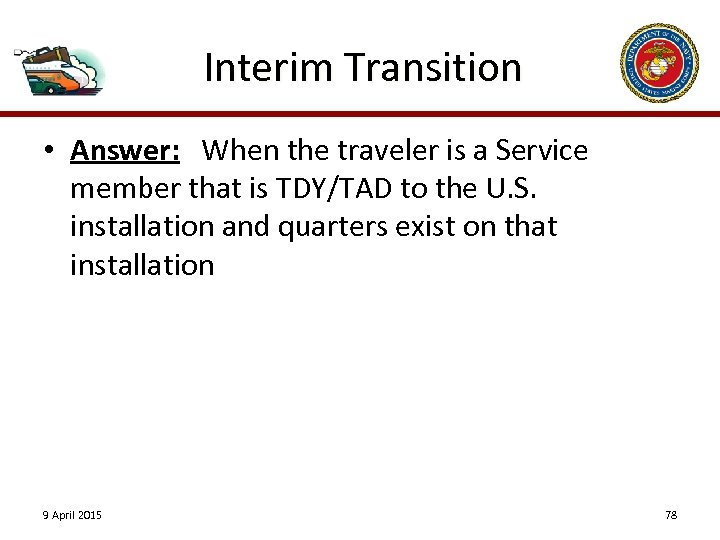 Interim Transition • Answer: When the traveler is a Service member that is TDY/TAD