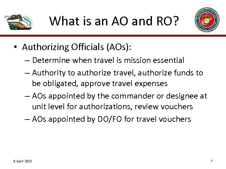 What is an AO and RO? • Authorizing Officials (AOs): – Determine when travel