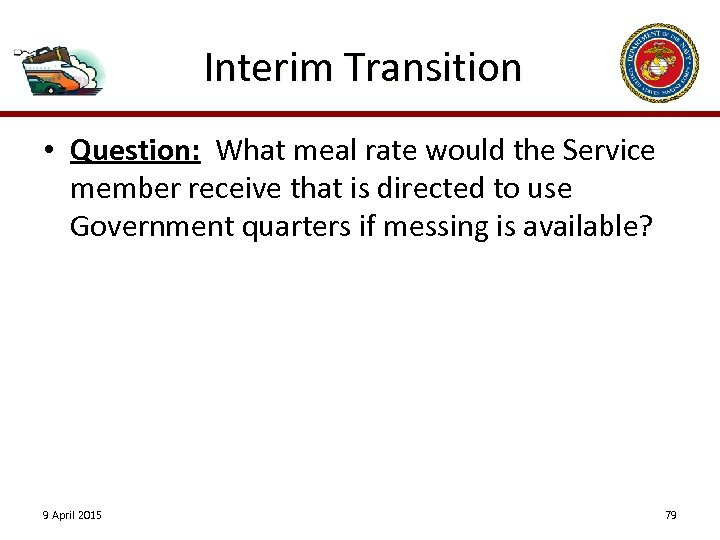 Interim Transition • Question: What meal rate would the Service member receive that is