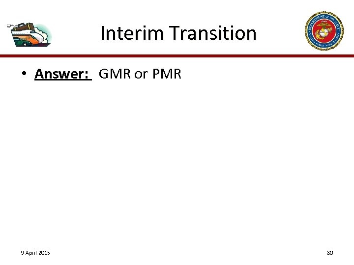 Interim Transition • Answer: GMR or PMR 9 April 2015 80