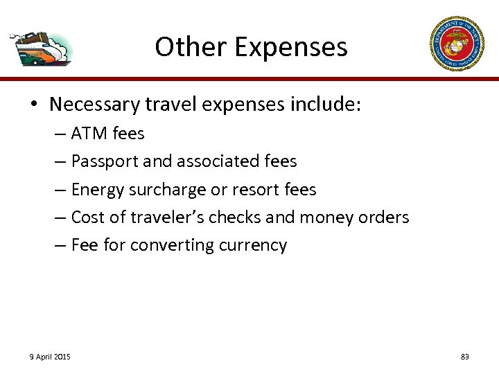 Other Expenses • Necessary travel expenses include: – ATM fees – Passport and associated